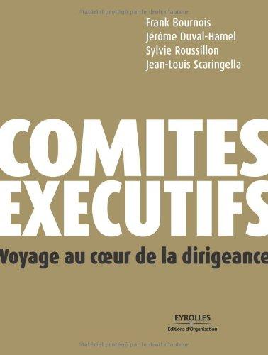Comités exécutifs : Voyage au coeur de la dirigeance par Frank Bournois, Jérôme Duval-Hamel, Sylvie Roussillon, Jean-Louis Scaringella