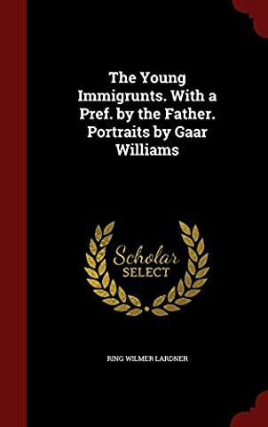 The Young Immigrunts. with a Pref. by the Father. Portraits by Gaar Williams