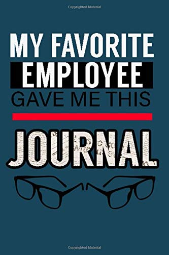 MY FAVORITE EMPLOYEE GAVE ME THIS JOURNAL: She Deserves a Raise Boss Journal Dairy 6x9 120 Blank Lined pages Journal. Boss 6x9