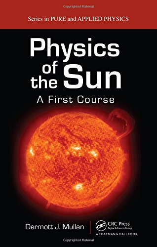 Physics of the Sun: A First Course (Pure and Applied Physics)