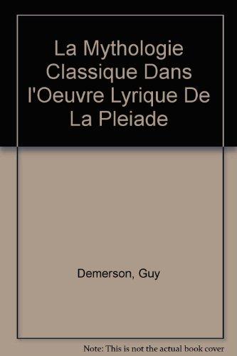 La Mythologie Classique dans l'Oeuvre Lyrique de la Pleiade