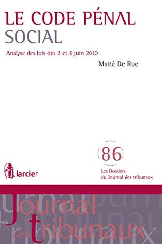 Le Code pénal social: Analyse des lois des 2 et 6 juin 2010 par Maïté De Rue