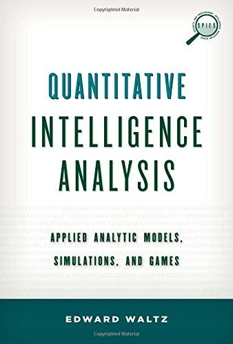 Quantitative Intelligence Analysis: Applied Analytic Models, Simulations, and Games (Security and Professional Intelligence Education Series) by Waltz, Edward (2014) Hardcover