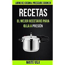 Recetas: El mejor recetario para olla a presión (Libro de cocina: Pressure Cooker)