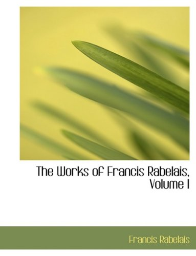 The Works of Francis Rabelais, Volume I