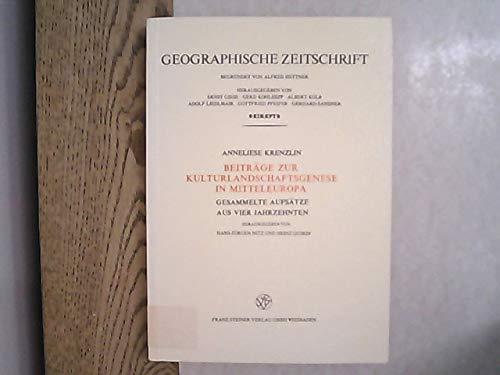 Beiträge zur Kulturlandschaftsgenese in Mitteleuropa: Gesammelte Aufsätze aus 4 Jahrzehnten (Erdkundliches Wissen)