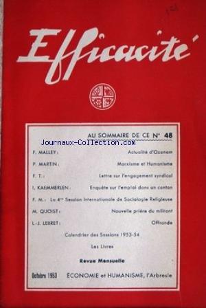 EFFICACITE [No 48] du 01/10/1953 - F. MALLEY - ACTUALITE D'OZANAM - P. MARTIN - MARXISME ET HUMANISME - F.T. - LETTRE SUR L'ENGAGEMENT SYNDICAL - I. AEMMERLEN - ENQUETE SUR L'EMPLOI DANS UN CANTON - SESSION DE SOCIOLOGIE RELIGIEUSE - M. QUOIST - NOUVELLE PRIERE DU MILITANT - L.J. LEBRET - OFFRANDE