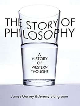 The Story of Philosophy: A History of Western Thought by [Garvey, James, Jeremy Stangroom]