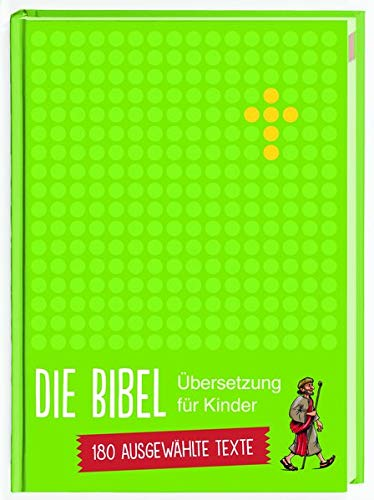Die Bibel. Übersetzung für Kinder. 180 ausgewählte Texte