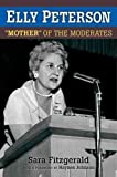 [Elly Peterson: 'Mother' of the Moderates] (By: Sarah Fitzgerald) [published: August, 2011]