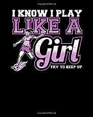 I Know I Play Like a Girl Try To Keep Up: I Know I Play Like a Girl, Try To Keep Up Girl's Soccer 2021-202