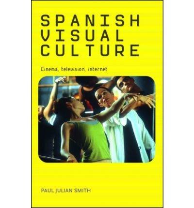 [(Spanish Visual Culture: Cinema, Television, Internet )] [Author: Paul Julian Smith] [Jul-2007] par Paul Julian Smith