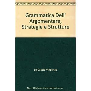 Grammatica dell'argomentare. Strategie e strutture