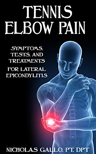 Tennis Elbow Pain: Symptoms, Tests, and Treatments for Lateral Epicondylitis (English Edition) -