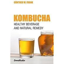 Kombucha: Healthy beverage and natural remedy: Healthy Beverage and Natural Remedy from the Far East - Its Correct Prepation and Use