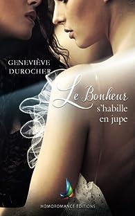 Le bonheur s'habille en jupe par Geneviève Durocher