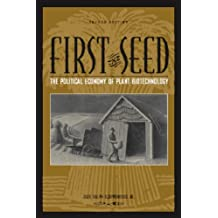 First the Seed: The Political Economy of Plant Biotechnology