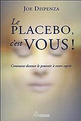 Le placebo, c'est vous ! Comment donner le pouvoir à votre esprit
