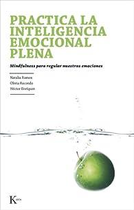 Practica la inteligencia emocional plena: Mindfulness para regular nuestras emociones par  Natalia Ramos Díaz