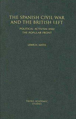 The Spanish Civil War and the British Left: Political Activism and the Popular Front (Tauris Academic Studies) por Lewis Mates