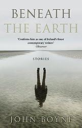 Beneath the Earth by John Boyne (2016-04-07)