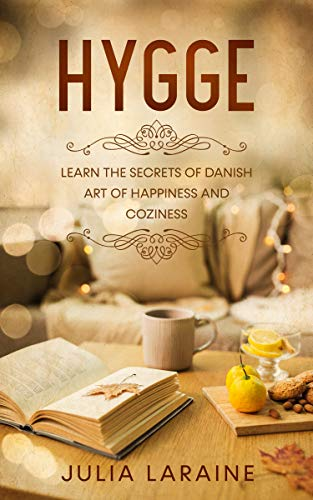 HYGGE: Learn the Secrets of Danish Art of Happiness and Coziness ...