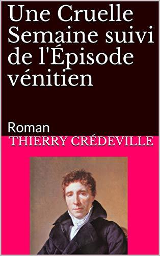 Couverture du livre Une Cruelle Semaine suivi de l'Épisode vénitien: Roman