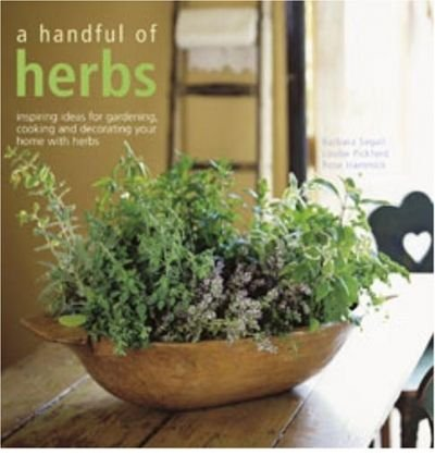 { A Handful of Herbs: Inspiring Ideas for Gardening, Cooking and Decorating Your Home with HerbsPaperback } Segall, Barbara ( Author ) Mar-01-2007 Paperback