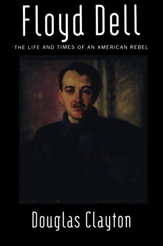 Floyd Dell: The Life and Times of an American Rebel by Douglas Clayton (2003-11-14)