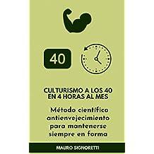 Culturismo a los 40 en 4 horas al mes: Método científico antienvejecimiento para mantenerse siempre en forma (Jóvenes para siempre nº 7)