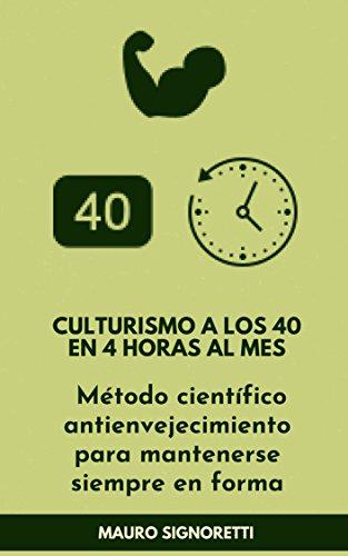 Culturismo a los 40 en 4 horas al mes: Método científico antienvejecimiento para mantenerse siempre en forma (Jóvenes para siempre nº 7) par Mauro Signoretti