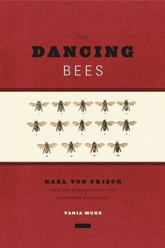 Dancing Bees: Karl Von Frisch and the Discovery of the Honeybee Language