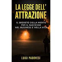 LA LEGGE DELL'ATTRAZIONE: Il Segreto della Mente per il Successo nel Business e nella Vita (Business Mindset Vol. 2)