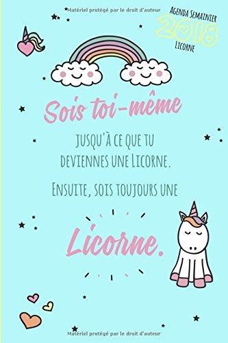 Agenda semainier 2018 Sois toi-même jusqu'à ce que tu deviennes une licorne. Ensuite, sois toujours une licorne.: 1 semaine sur 2 pages