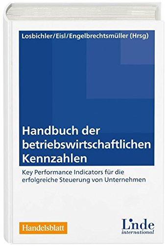 Handbuch der betriebswirtschaftlichen Kennzahlen: Key Performance Indicators für die erfolgreiche Steuerung von Unternehmen (Linde Lehrbuch)