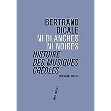 Ni noires ni blanches : histoire des musiques créoles