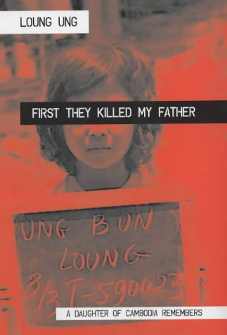 First They Killed My Father: A Daughter of Cambodia Remembers: Written by Loung Ung, 2001 Edition, (First Edition) Publisher: Mainstream Publishing [Hardcover]