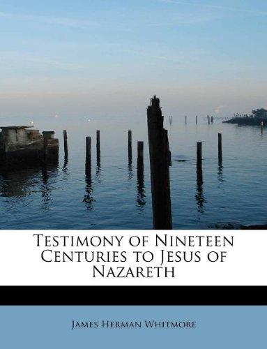 Testimony of Nineteen Centuries to Jesus of Nazareth