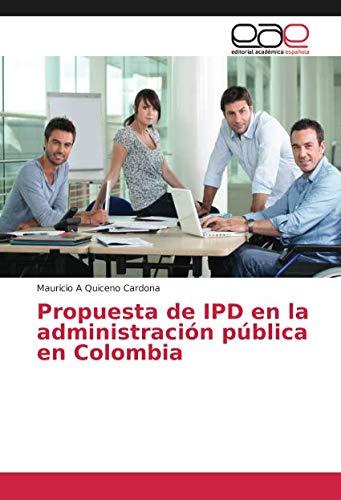 Propuesta de IPD en la administración pública en Colombia por Mauricio A Quiceno Cardona