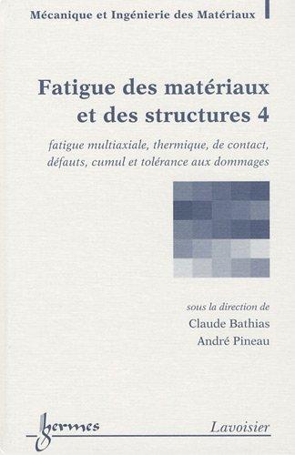 Fatigue des matriaux et des structures : Tome 4, Fatigue multiaxiale, thermique, de contact, dfauts, cumul et tolrance aux dommages