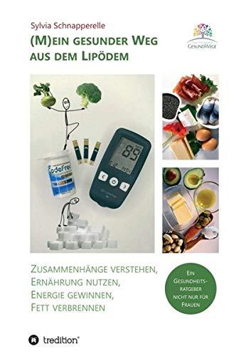 (M)ein gesunder Weg aus dem Lipödem: Zusammenhänge verstehen, Ernährung nutzen, Energie gewinnen, Fett verbrennen - Ein Gesundheitsratgeber nicht nur für Frauen