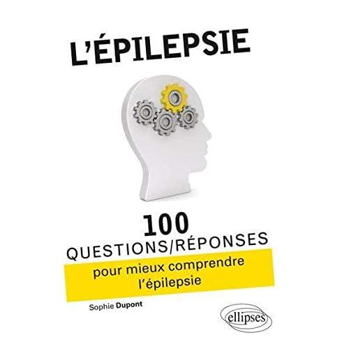l'Épilepsie 100 Questions/Réponses Pour Mieux Comprendre