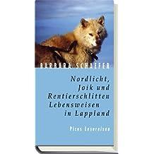 Nordlicht, Joik und Rentierschlitten. Lebensweisen in Lappland