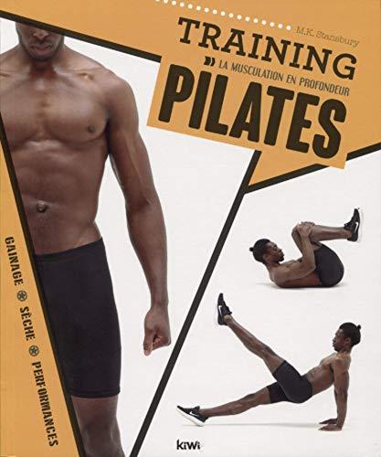 Training Pilates: La musculation en profondeur. Gainage - Sèche -Performances