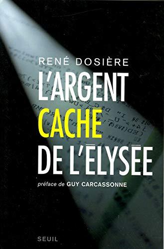 L'Argent caché de l'Elysée par Rene Dosiere