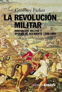 Descargar Libro La revolución militar: Innovación militar y apogeo de Occidente, 1500-1800 (Alianza Ensayo) de Geoffrey Parker