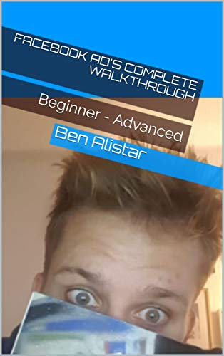 Facebook Ad's Complete Walkthrough: Beginner - Advanced (English Edition)