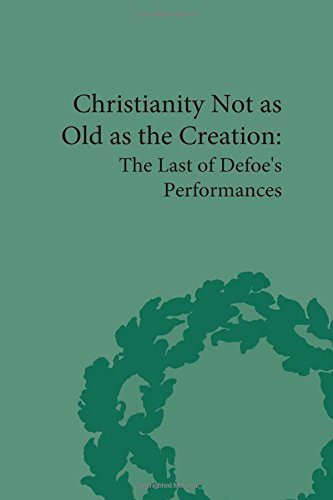 Christianity Not as Old as the Creation: The Last of Defoe's Performances (The Pickering Masters)