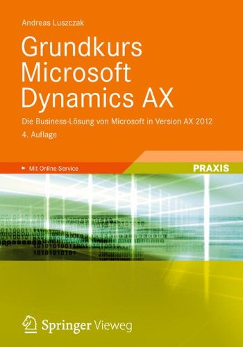 Grundkurs Microsoft Dynamics AX: Die Business-Lösung von Microsoft in Version AX 2012
