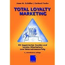 Total Loyalty Marketing: Mit begeisterten Kunden und loyalen Mitarbeitern zum Unternehmenserfolg by Anne Schüller (2007-07-12)